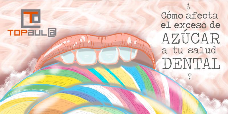 ¿Cómo afecta el exceso de azúcar a tu salud dental? - www.topaulasalud.com