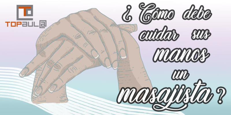 ¿Cómo debe cuidar sus manos un masajista? - www.topaulasalud.com