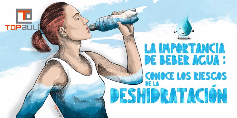 La importancia de beber agua: Conoce los riesgos de la deshidratación - www.topaula.com